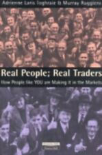 Real People: Real Traders How People Like You are Making it in the Markets