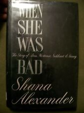 When She Was Bad : The Story of Bess, Hortense, Sukhreet and Nancy by Shana Alex