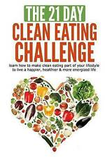 The 21-Day Clean Eating Challenge: learn how to make clean eating part of your l