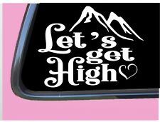 """Let's Get High Mountains TP028 vinyl 6"""" Decal Sticker camper boots camp hiking"""