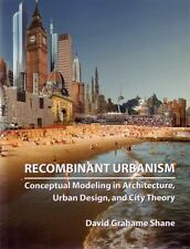 Recombinant Urbanism: Conceptual Modeling in Architecture, Urban Design and City