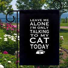 Leave Me Alone Talking To Cat Today New Small Garden Yard Flag Decor Gifts
