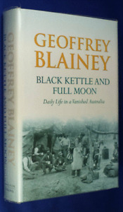 Black Kettle and Full Moon : Daily Life in a Vanished Australia..H/C..BLAINEY GZ