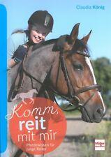 König: Komm reit mit mir, Pferdewissen für junge Reiter Handbuch/Ratgeber/Reiten