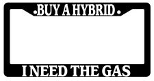 "Black License Plate Frame ""Buy A Hybrid I Need Gas"" Auto Accessory Novelty"