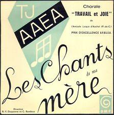 CHORALE TRAVAIL ET JOIE AUCHEL LABEL DMF 15.617 LES CHANTS DE MA MERE RARE 45T