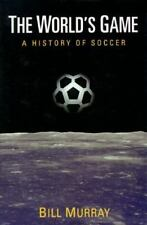The World's Game: A History of Soccer (Illinois History of Sports), Bill Murray,