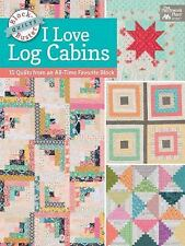 Block-Buster Quilts: Block-Buster Quilts - I Love Log Cabins : 15 Quilts from an