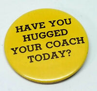 Have You Hugged Your Coach Today? Funny Old School Metal Button