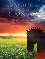 Assault on the Remnant : The Advent Movement the Spirit of Prophecy Ted Schultz