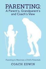 Parenting : A Parent's, Grandparent's and Coach's View (2013, Paperback)