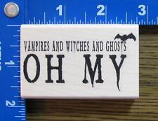 "VLVS HALLOWEEN rubber stamp 'Vampires & Witches & Ghosts, OH MY"" SAYING NEW!"