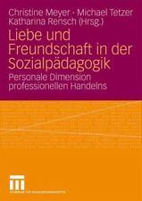 Liebe und Freundschaft in der Sozialpädagogik : Personale Dimension...