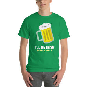 I'll Be Irish In A Few Beers St. Partick's Day Unisex T-Shirt