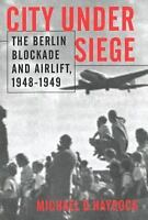 City Under Siege: The Berlin Blockade and Airlift, 1948-1949: By Haydock, Mic...