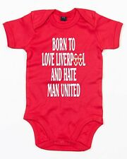BORN TO LOVE LIVERPOOL AND HATE MAN  UTD~FOOTBALL~BABY GROW ~ VEST ~ 0-18 MONTHS