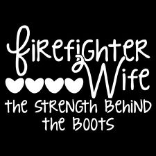 Firefighter Wife - Strength Behind The Boots Non-Reflective White Decal Sticker
