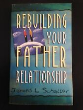 Rebuilding Your Father Relationship James L Schaller S/C Used Good Christianity