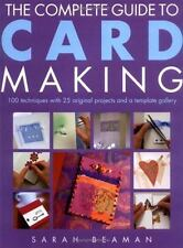 The Complete Guide to Card Making: 100 Techniques with 25 Original Projects and