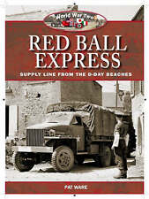 US ARMY TRANSPORT: RED BALL EXPRESS - SUPPLY LINE FROM THE D-DAY BEACHES., Ware,