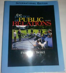 THE PRACTICE OF PUBLIC RELATIONS International edition by Fraser P. Seitel