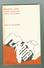 Michigan Labor : A Brief History from 1818 to the Present by Doris B....