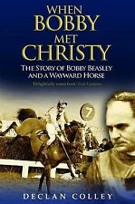When Bobby Met Christy: The Story of Bobby Beasley and a Wayward Horse,Declan Co