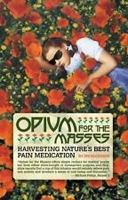 Opium for the Masses: Harvesting Nature`s Best Pain Medication by Jim Hogshire,