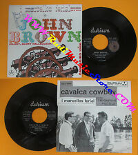 LP 45 7'' I MARCELLOS FERIAL John brown Cavalca cowboy 1966 DURIUM no cd mc*dvd