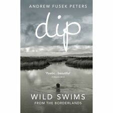Dip: Wild Swims from the Borderlands by Andrew Fusek Peters (Paperback, 2015)