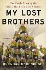 My Lost Brothers : The Untold Story of the Yarnell Hill Fire¿s Lone Survivor...
