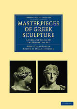 Masterpieces of Greek Sculpture: A Series of Essays on the History of Art (Cambr