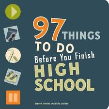 97 Things to Do Before You Finish High School by Steven Jenkins and Erika Stalde