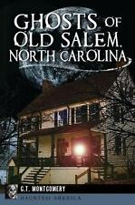 Haunted America Ser.: Ghosts of Old Salem, North Carolina by G. T. Montgomery...