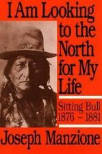 I Am Looking to the North for My Life: Sitting Bull 1876 - 1881 (University of U