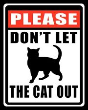 10 x 8 PLEASE DON'T LET THE CAT OUT METAL PLAQUE TIN SIGN OTHERS ARE LISTED N287