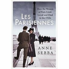 Les Parisiennes: How the Women of Paris Lived Loved and Died in the 1940s [Hard
