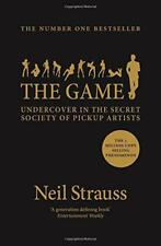 The Game: Undercover in the Secret Society of Pickup Artists by Strauss, Neil |