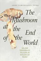 The Mushroom at the End of the World On the Possibility of Life... 9780691178325