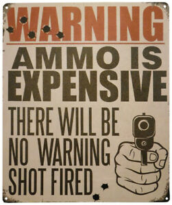 "Warning Ammo Is Expensive There Will Be No Warning Shot Fired 12""x15"" Metal Sign"