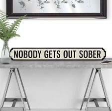 Vintage Road Sign / Street Sign - NOBODY GETS OUT SOBER - Perfect For Man Cave