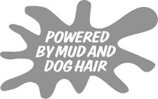 Powered By Mud and Dog Hair  Car, Van sticker, decal funny