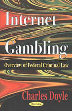 Internet Gambling: Overview of Federal Criminal Law - New Book Doyle, Charles