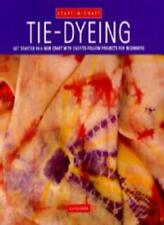 Tie-dyeing: Get Started in a New Craft with Easy-to-follow Projects for Beginn,