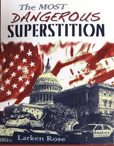 The MOST DANGEROUS SUPERSTITION by Larken Rose