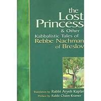 The Lost Princess & Other Kabbalistic Tales Of Rebbe Nachman Of Breslov: By N...