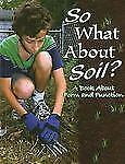 So What about Soil?: A Book about Form and Function (Big Ideas for Young Scienti