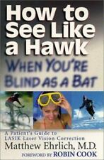 How to See Like a Hawk When You're Blind as a Bat : A Patient's Guide to Lasik