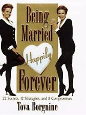 Being Married Happily Forever : 22 Secrets, 12 Strategies and 8 Compromises