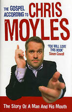 The Gospel According to Chris Moyles: The Story of a Man and His Mouth, By Chris